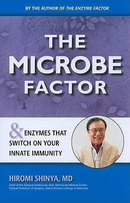 The Microbe Factor By Shinya, Hiromi, M.D.