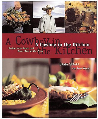 A Cowboy in the Kitchen By Spears, Grady/ Robb, Walsh/ Grady, Spears/ Walsh, Robb